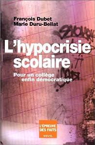 L'hypocrisie scolaire. Pour un collège enfin démocratique par François Dubet