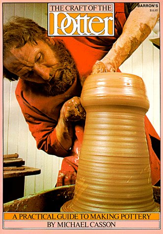 The Craft of the Potter: A Practical Guide to Making Pottery