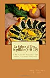 La Salute di Eva.in pillole (4 di 10): 4. Artrite reumatoide e cibi animali: il nesso nascosto: Volume 4