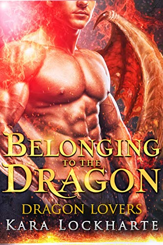 Belonging to the Dragon: Lick of Fire (Dragon Lovers Book 2) (Best Way To Make A Woman Climax)