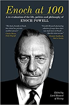 Enoch at 100: A re-evaluation of the life, politics and philosophy of Enoch Powell by Edited by Lord Howard of Rising (2014-09-09)