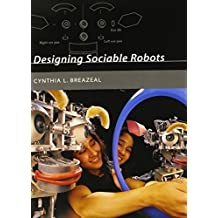 Designing Sociable Robots (Intelligent Robotics and Autonomous Agents series) by Breazeal Cynthia (2004-08-20) Paperback