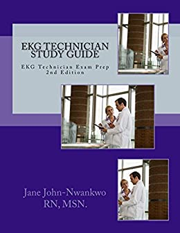 EKG Technician Study Guide 2nd Edition Exam Prep Series By John