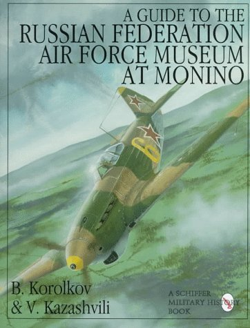 A Guide to the Russian Federation Air Force Museum at Monino: (Schiffer Military/Aviation History) pdf epub