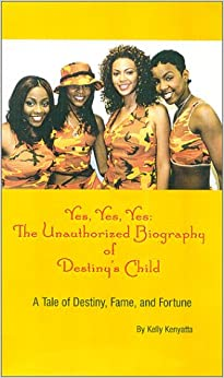 Book Yes, Yes, Yes: The Unauthorized Biography of Destiny's Child--A Tale of Destiny, Fame and Fortune