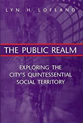 The Public Realm: Exploring the City's Quintessential Social Theory (Communication and Social Order)