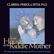 In the House of the Riddle Mother: The Most Common Archetypal Motifs in Women's Dreams Discours Auteur(s) : Clarissa Pinkola Estés Narrateur(s) : Clarissa Pinkola Estés