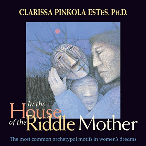 In the House of the Riddle Mother: The Most Common Archetypal Motifs in Women's Dreams (Audio Snake 16)