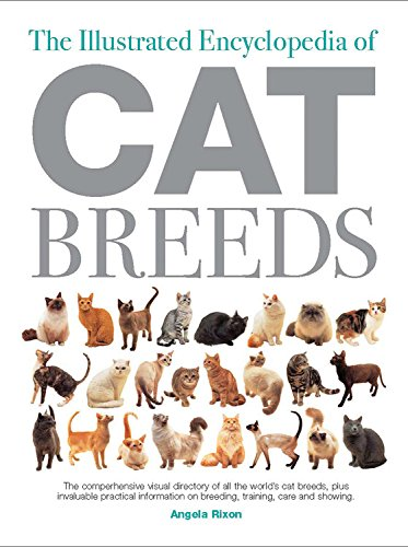 The Illustrated Encyclopedia of Cat Breeds: The Comprehensive Visual Directory of all the World's Cat Breeds, Plus Invaluable Practical Information on ... (Illustrated Encyclopedias (Booksales ()