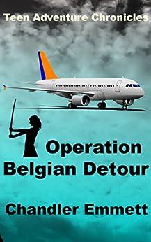 Operation Belgian Detour (Teen Adventure Chronicles Book 3) by [Emmett, Chandler]