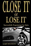 Close It or Lose It: Successfully Negotiating Car Sales