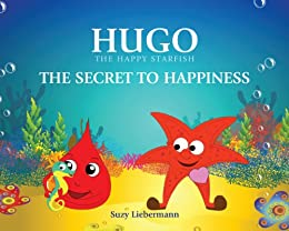 The Secret to Happiness (Hugo the Happy Starfish Book 1) by [Liebermann, Suzy]