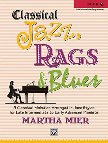 Classical Jazz Rags & Blues, Bk 5: 9 Classical Melodies Arranged in Jazz Styles for Late Intermediate to Early Advanced Pianists ()