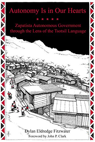 Autonomy Is in Our Hearts: Zapatista Autonomous Government through the Lens of the Tsotsil Language (KAIROS) (English Edition)