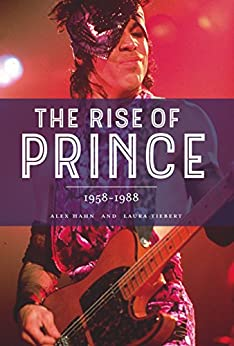 The Rise of Prince 1958-1988 by [Hahn, Alex, Tiebert, Laura]