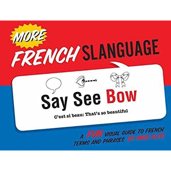 Amazon Com More French Slanguage A Fun Visual Guide To French Terms And Phrases English And French Edition 9781423648291 Ellis Mike Books
