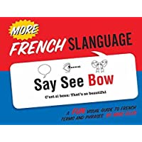 More French Slanguage: A Fun Visual Guide to French Terms and Phrases