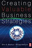 img - for Creating Valuable Business Strategies by Shiv Mathur (2007-10-26) book / textbook / text book