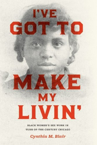 I've Got to Make My Livin': Black Women's Sex Work in Turn-of-the-Century Chicago (Historical Studies of Urban America) (History Of Prostitution In The United States)
