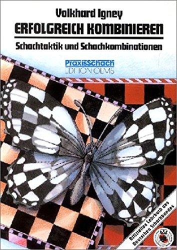 Erfolgreich kombinieren: Schachtaktik und Schachkombination in Theorie und Praxis (Praxis Schach)