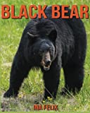 Search : Black Bear: Children Book of Fun Facts & Amazing Photos on Animals in Nature - A Wonderful Black Bear Book for Kids aged 3-7