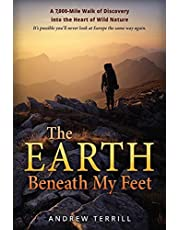 The Earth Beneath My Feet: A 7,000-Mile Walk of Discovery into the Heart of Wild Nature