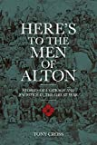 img - for Here's to the Men of Alton: Stories of Courage and Sacrifice in the Great War by Tony Cross (2015-05-04) book / textbook / text book
