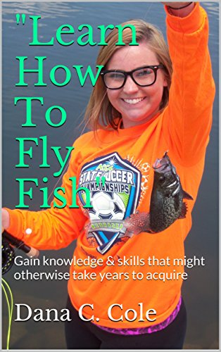 """Learn How To Fly Fish"": Gain knowledge & skills that might otherwise take years to acquire"
