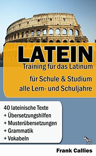 Latein: Training für das Latinum in Schule und Studium