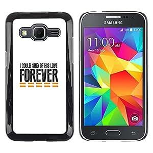 Be Good Phone Accessory // Dura Cáscara cubierta Protectora Caso Carcasa Funda de Protección para Samsung Galaxy Core Prime SM-G360 // BIBLE I Could Sing Of His Love Forever