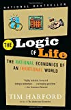 The Logic of Life: The Rational Economics of an Irrational World