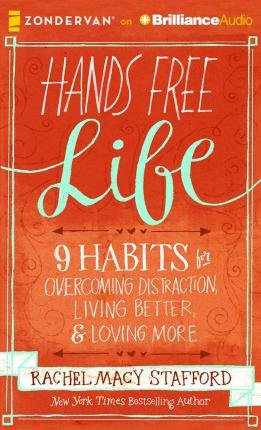 Hands Free Life : 9 Habits for Overcoming Distraction, Living Better, and Loving More(CD-Audio) - 2016 Edition