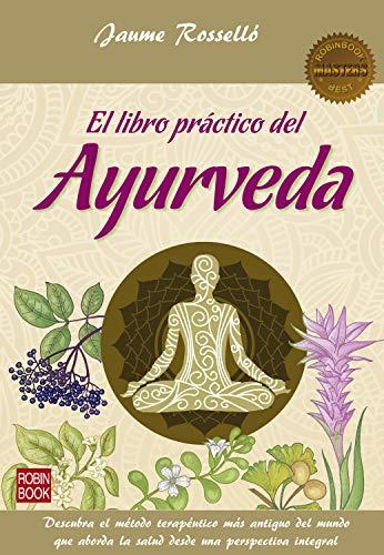 El libro práctico del Ayurveda: Descubra el método ...