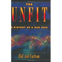 The Unfit: A History of a Bad Idea by Elof Axel Carlson (2001-08-02)