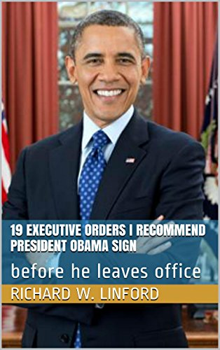 19 Executive Orders I Recommend President Obama Sign: before he leaves office