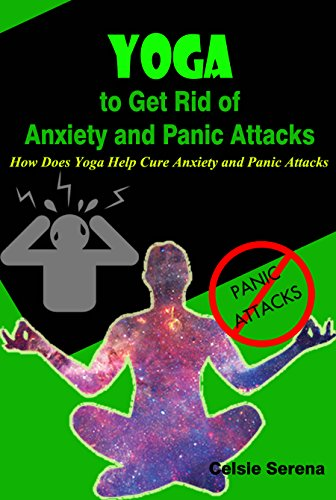 Yoga to Get Rid of Anxiety and Panic Attacks: How Does Yoga Help Cure Anxiety and Panic Attacks (Best Yoga Poses For Depression)