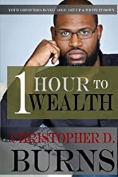 One Hour To Wealth: Your Great Idea is Valuable...Get Up and Write It Down!