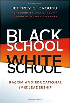 Black School White School: Racism and Educational (Mis) Leadership by Jeffrey S. Brooks (2012-03-30)