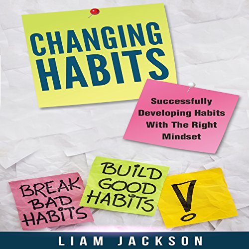 R.e.a.d Changing Habits: Successfully Developing Habits with the Right Mindset TXT