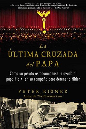 última cruzada del Papa (The Pope's Last Crusade - Spanish Edition): Cómo un jesuita estadounidense ayudó al Papa Pío XI en su campaña para detener a Hitler by HarperCollins Espanol