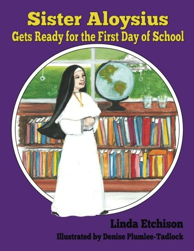 Sister Aloysius Gets Ready for the First Day of School (Sister Aloysius Shares) (Volume 3) ebook