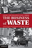 The Business of Waste : Great Britain and Germany, 1945 to the Present, Stokes, Raymond G. and Köster, Roman, 1107027217