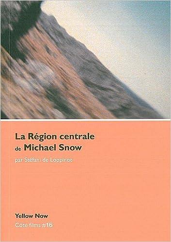 Lire La Région centrale de Michael Snow : Voyage dans la quatrième dimension pdf, epub ebook
