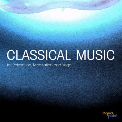 Classical Music for Meditation, Relaxation and Yoga. Famous Classical Music and Relaxing Classical Music Composers. Best Classical Music of All Time (The Best Classical Music Of All Time)