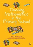Teaching Mathematics in the Primary School : The Essential Guide, Bottle, Gill, 0826472591