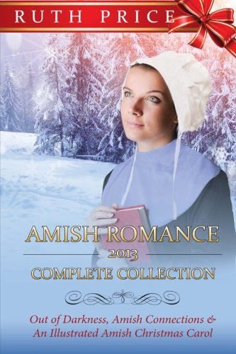Download Amish Romance 2013 Complete Collection (Out of Darkness - Amish Connections (An Amish of Lancaster County Saga) Series) (Volume 10) pdf