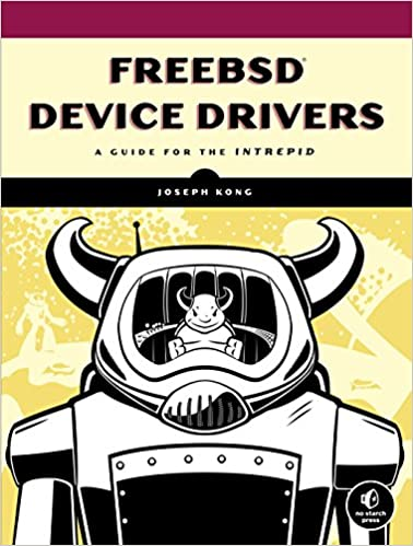 FreeBSD Device Drivers: A Guide for the Intrepid: Joseph Kong