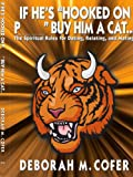 If He's Hooked on P_ _ _ _ Buy him a Cat..., Deborah M. Cofer, 1434358224