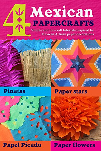Amazon 4 mexican paper crafts simple and fun craft tutorials 4 mexican paper crafts simple and fun craft tutorials inspired by mexican artisan paper decorations mightylinksfo