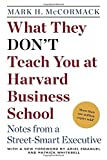 Book cover image for What They Don't Teach You at Harvard Business School: Notes from a Street-smart Executive
